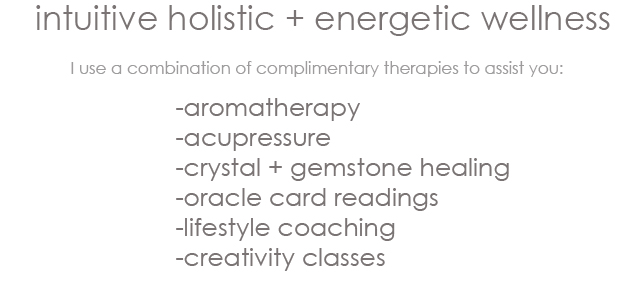 holistic healing and energetic wellness aromatherapy acupressure crystal gemstone healing oracle card readings lifestyle coaching creativity classes